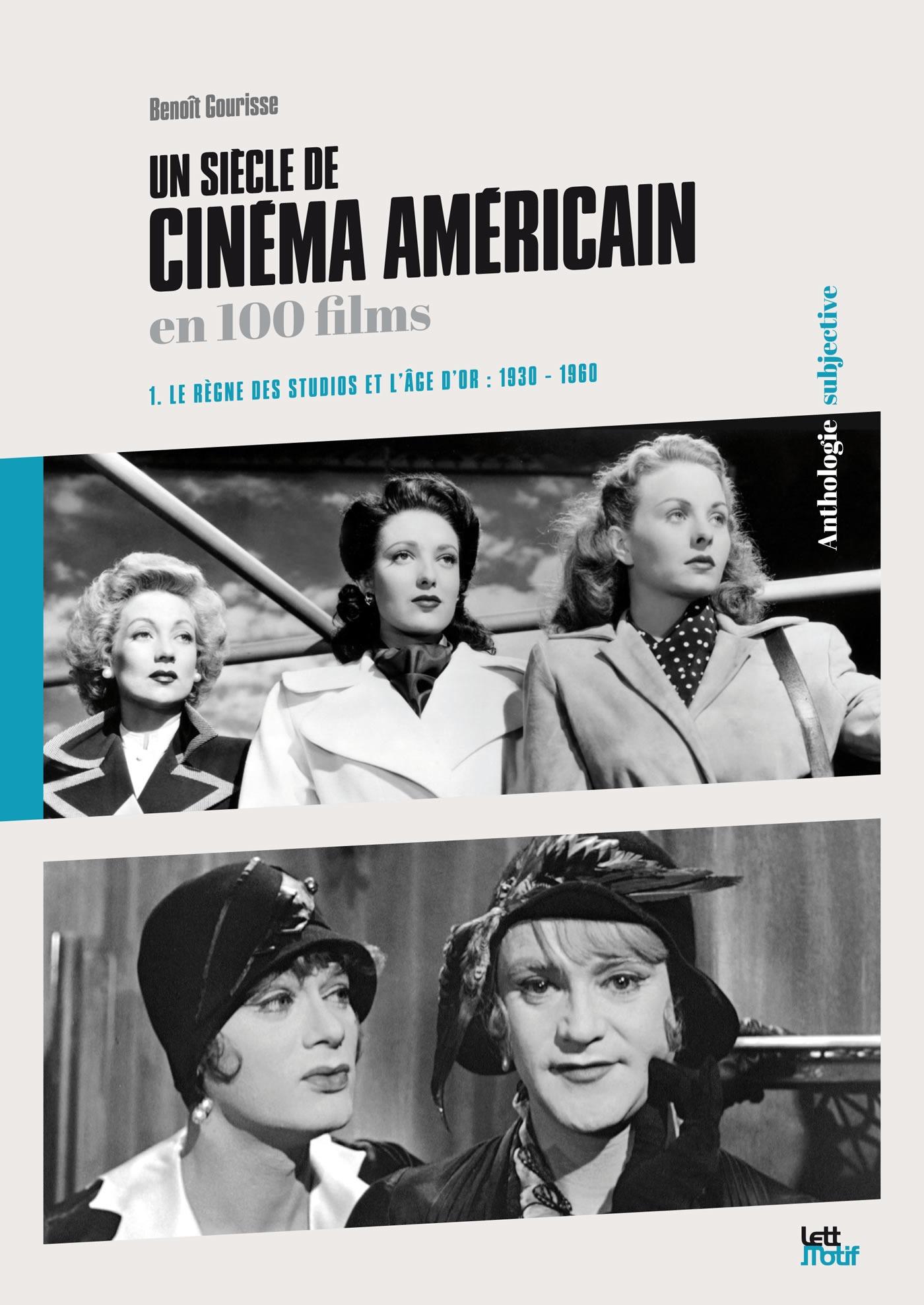 Un siècle de cinéma américain en 100 films t.1 ; le règne des studios et l'âge d'or :  1930 - 1960