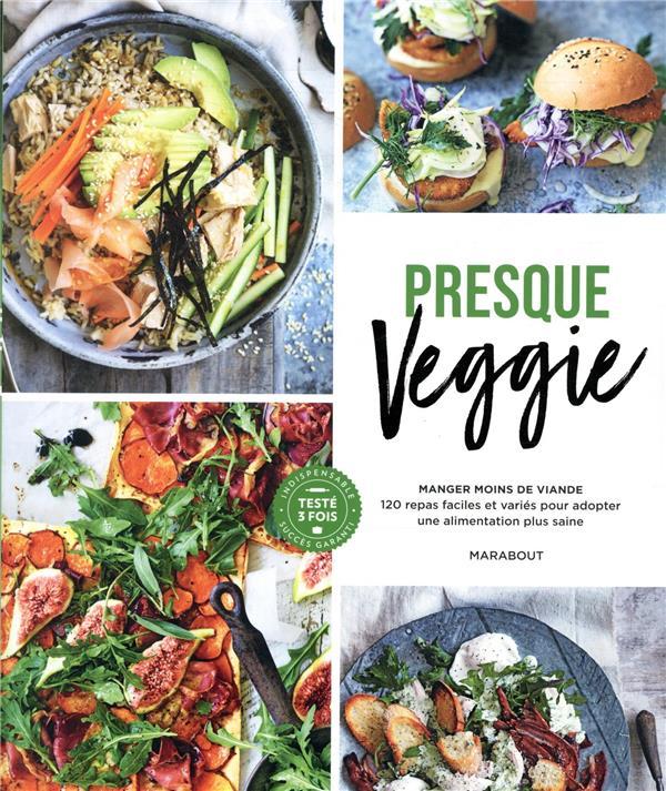 Presque veggie ; manger moins de viande ; 120 repas faciles et variés pour adopter une alimentation plus saine