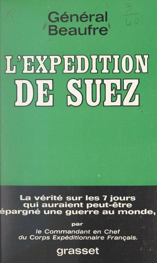 L'expédition de Suez  - André BEAUFRE