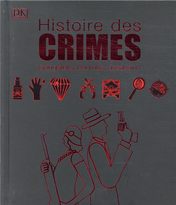 Histoire des crimes ; gangsters, escrocs, assassins