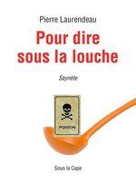 Vente EBooks : Pour dire sous la louche  - Pierre Laurendeau