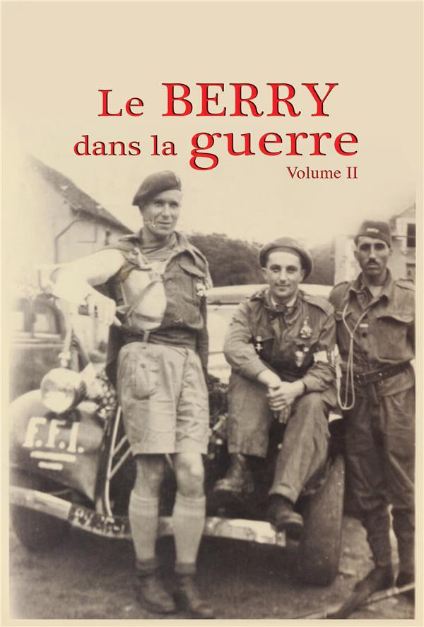 Le Berry dans la guerre t.2 ; souvenirs et témoignages 1942-1945