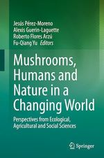 Mushrooms, Humans and Nature in a Changing World  - Roberto Flores Arzu - Alexis Guerin-Laguette - Jesus Perez-Moreno - Fu-Qiang Yu