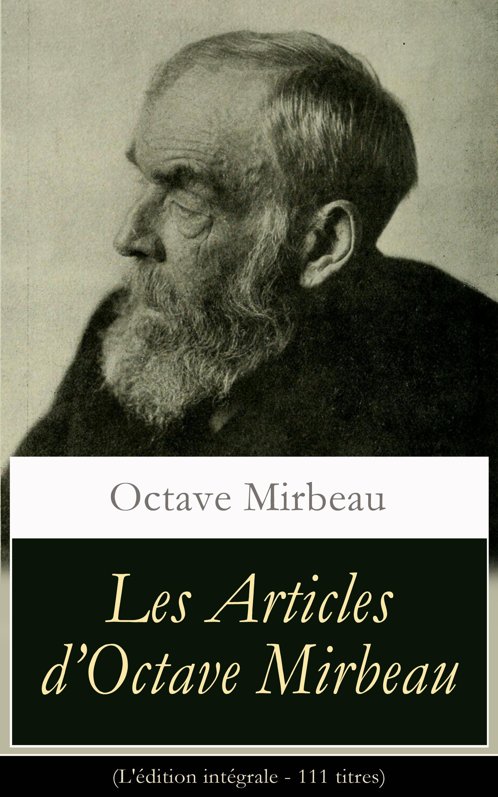 Les Articles d´Octave Mirbeau (L'édition intégrale - 111 titres)
