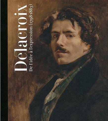 Delacroix ; de l'idée à l'expression (1798-1863)