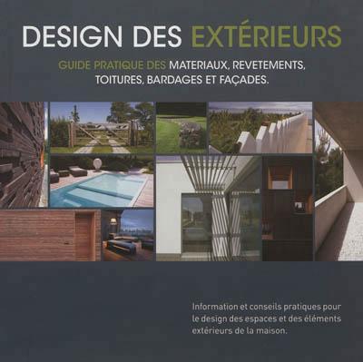 Design Des Exterieurs ; Guide Pratique Des Materiaux, Revetements, Toitures, Bardages Et Facades