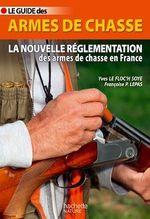 Guide des armes de chasse  - Yves Le Floc'h Soye - Francoise P. Lepas - Françoise Peschadour
