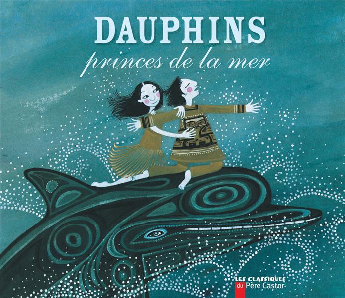 Dauphins, princes de la mer - une legende du canada