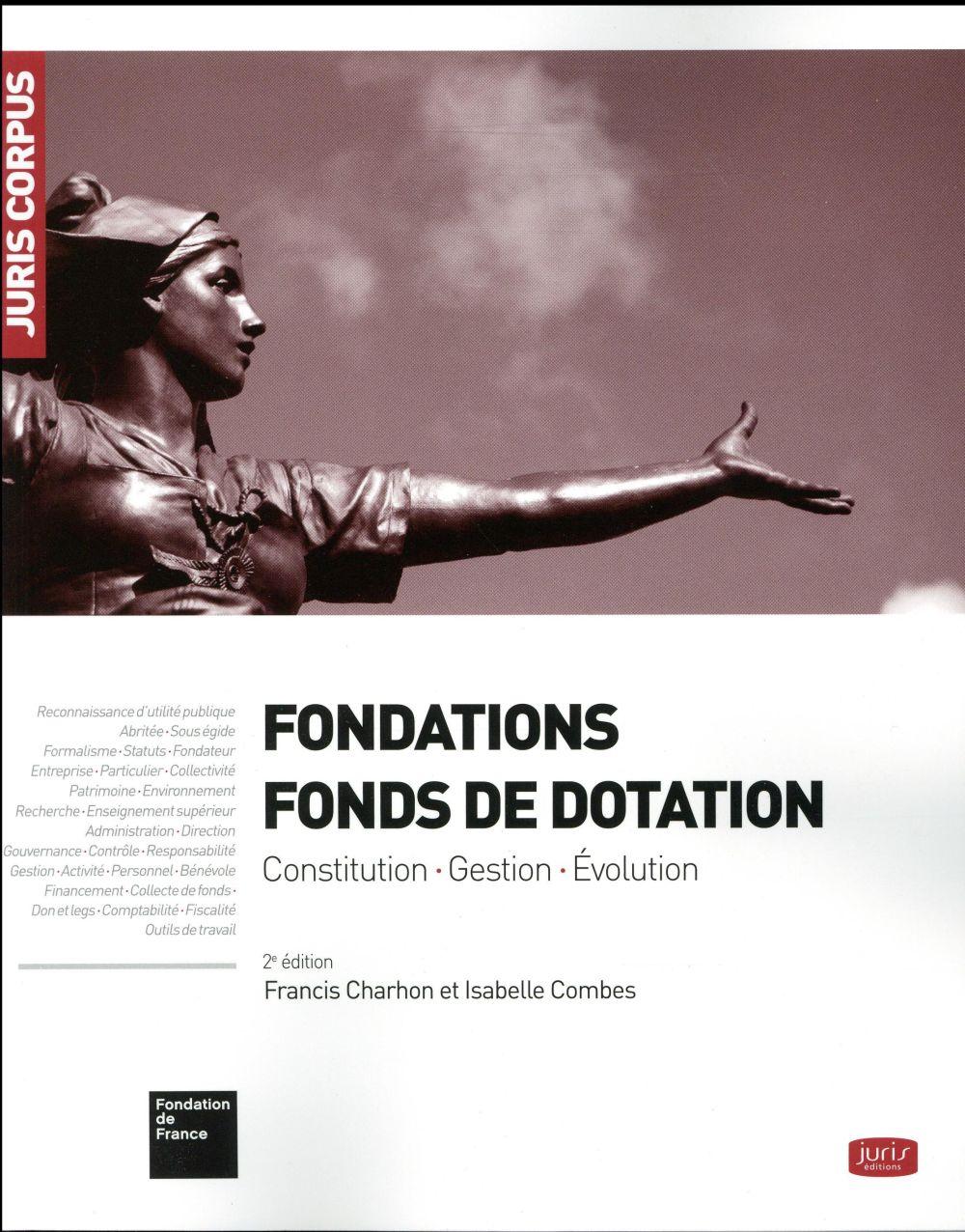 Fondations ; fonds de dotation ; constitution - gestion - évolution (2e édition)