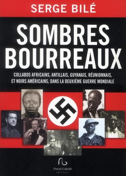Sombres bourreaux ; collabos africains, antillais, guyanais et réunionnais dans la deuxième guerre mondiale