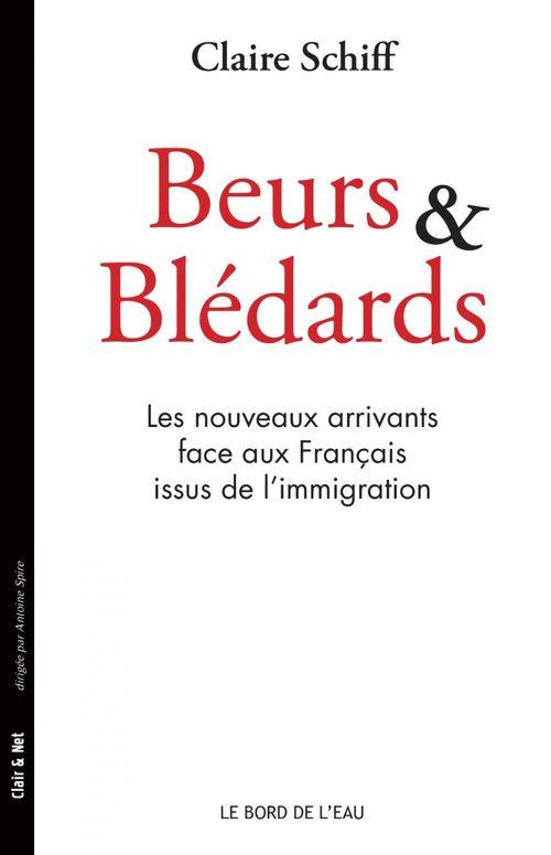 Beurs et blédards ; les nouveaux arrivants face aux français issus de l'immigration