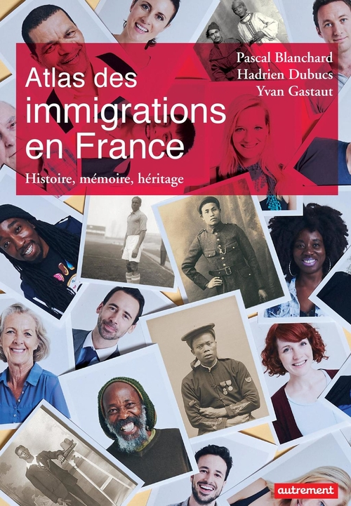 Atlas des immigrations en France ; histoire, mémoire, héritage