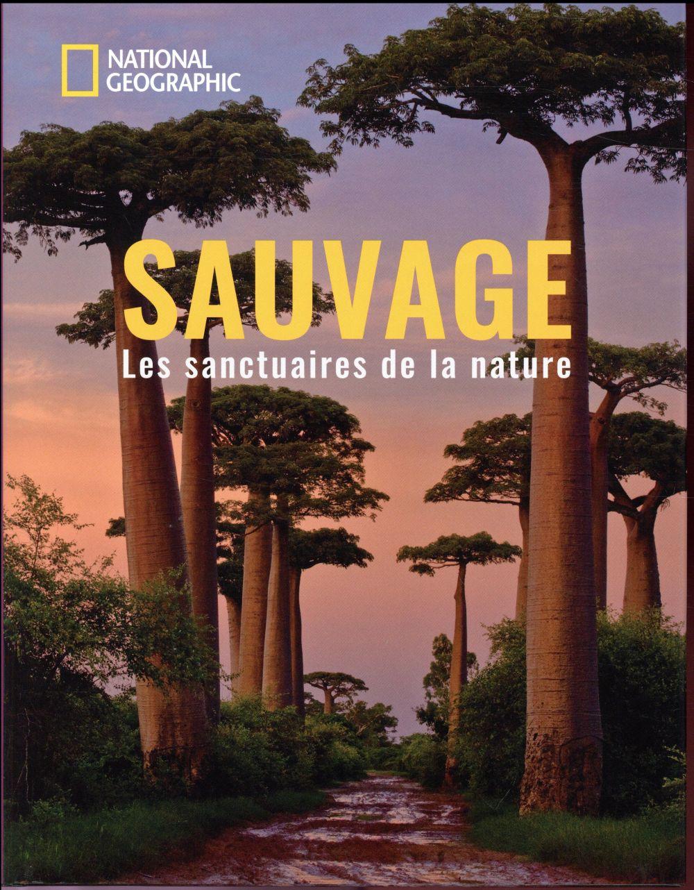 Sauvage ; les sanctuaires de la nature