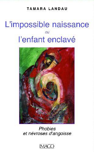 L'impossible naissance ou l'enfant enclavé ; phobies et névroses d'angoisse (2e édition)