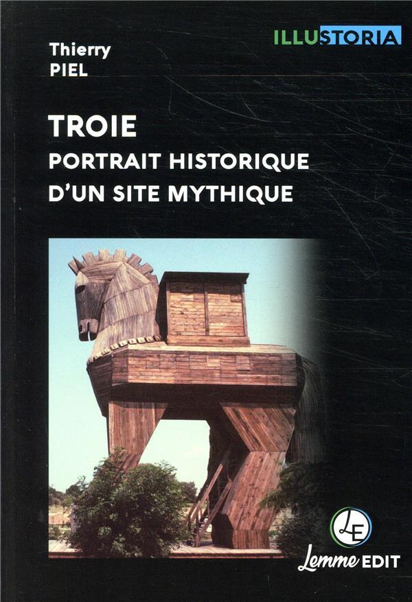 Troie ; portrait historique d'un site mythique