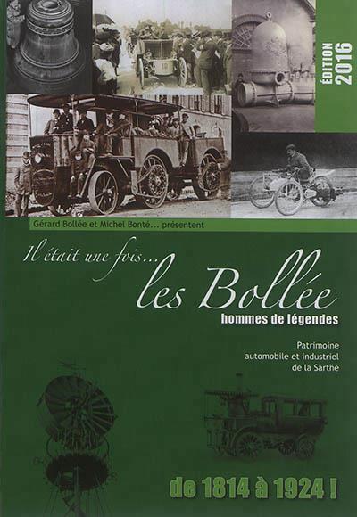 Il était une fois... les Bollée, hommes de légende ; patrimoine automobile (et industriel) de la Sarthe ; de 1814 à 1924 !