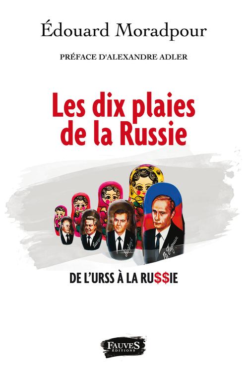 Les dix plaies de la russie - de l'urss a la russie