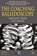 The Coaching Kaleidoscope  - L. Guillen - Manfred F. R. Kets de Vries - K. Korotov - E. Florent-Treacy