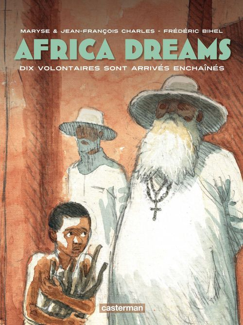 Africa dreams t.2 ; dix volontaires sont arrivés enchaînés