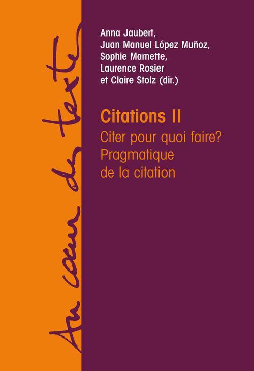 Citations t.2 ; citer pour quoi faire ? pragmatique de la citation