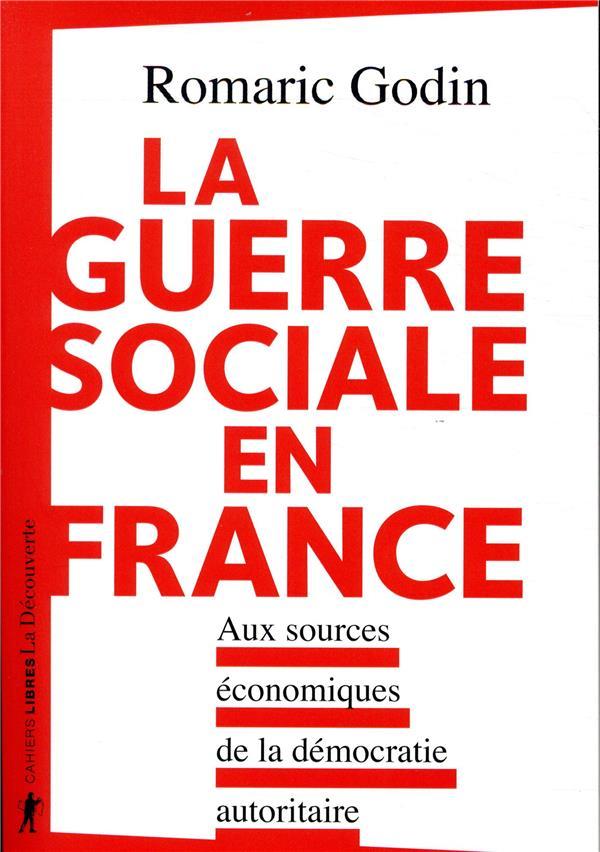 LA GUERRE SOCIALE EN FRANCE - AUX SOURCES ECONOMIQUES DE LA DEMOCRATIE AUTORITAIRE