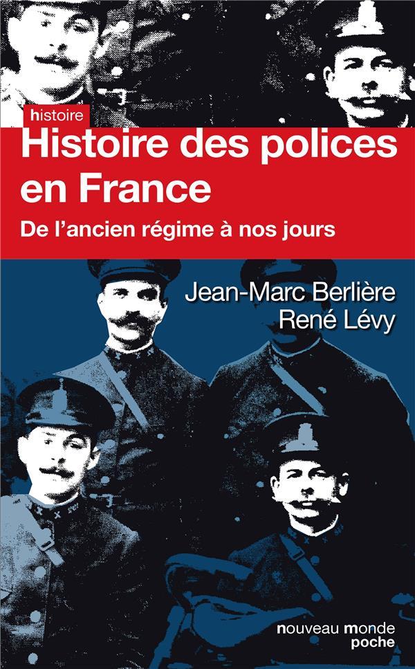 Histoire des polices en France ; de l'Ancien Régime à nos jours