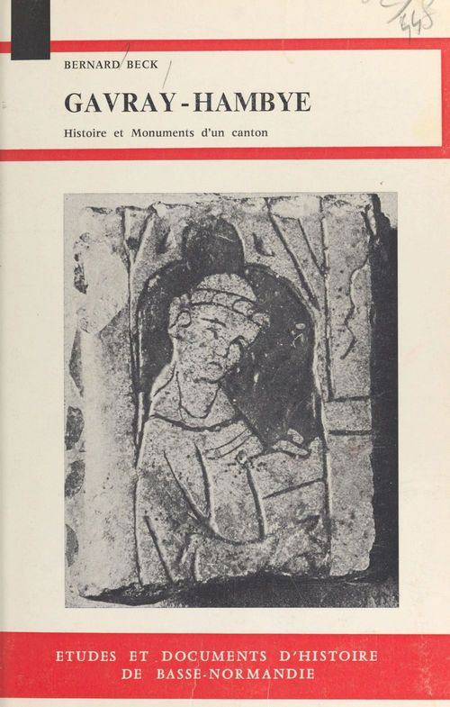Gavray-Hambye : Histoire et monuments d'un canton bas-normand  - Bernard Beck