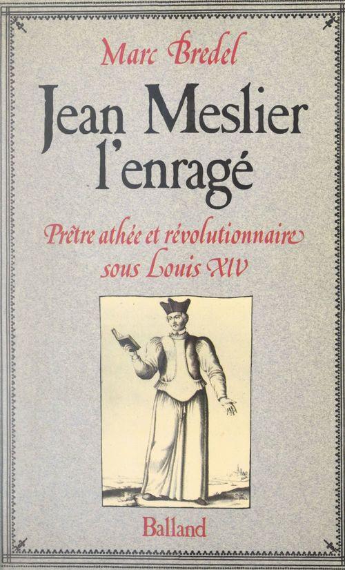 Jean Meslier, l'enragé