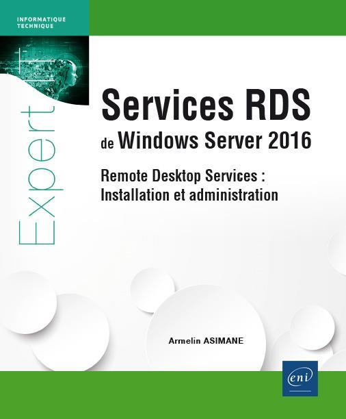 Services RDS de Windows Server 2016 ; Remote Desktop Services : installation et administration