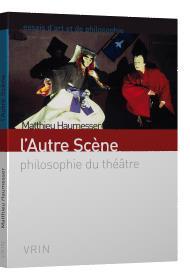 L'autre scène ; philosophie du théâtre