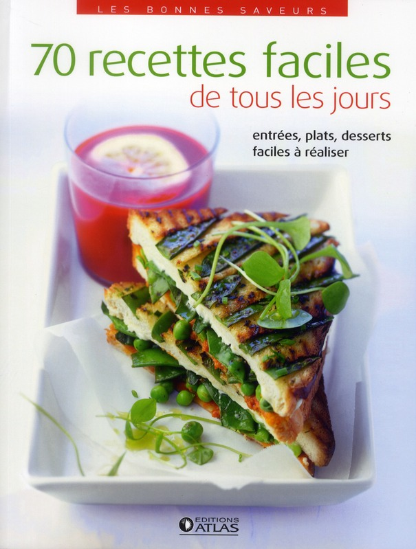 70 Recettes Faciles De Tous Les Jours ; Entree, Plats, Desserts Tres Faciles A Realiser