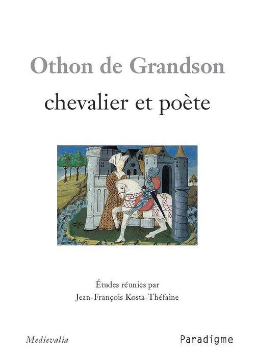 Othon de Gransdon ; chevalier et poète