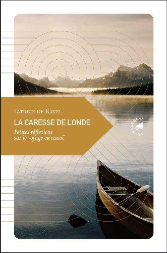 La Caresse De L Onde ; Petites Reflexions Sur Le Voyage En Canoe