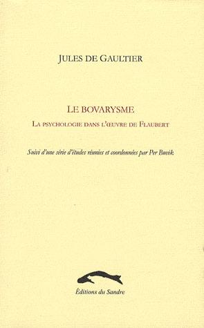 Le bovarysme ; la psychologie dans l'oeuvre de Flaubert