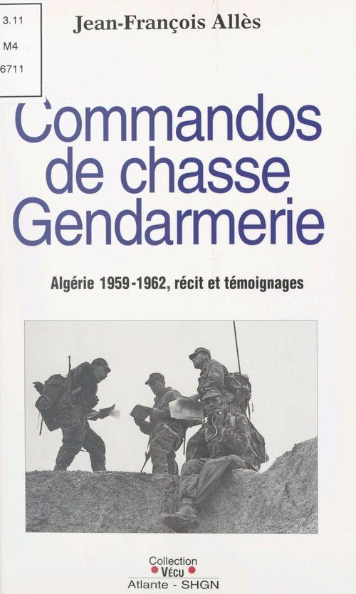 Commandos de chasse gendarmerie : Algérie 1959-1962