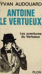 Vente EBooks : Antoine Le Vertueux (1)  - Yvan Audouard