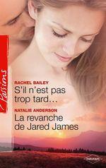 Vente EBooks : S'il n'est pas trop tard... - La revanche de Jared JAMES  - Natalie Anderson - Rachel Bailey