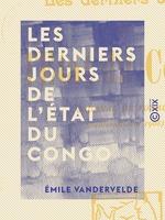 Les Derniers jours de l'État du Congo - Journal de voyage (juillet-octobre 1908)  - Émile Vandervelde