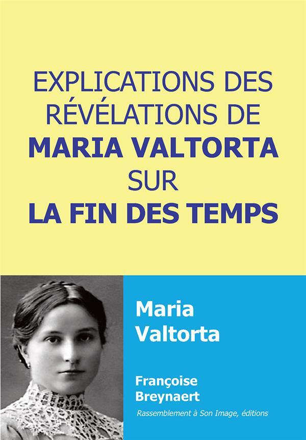 EXPLICATIONS DES REVELATIONS DE MARIA VALTORTA SUR LA FIN DES TEMPS