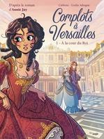 Vente Livre Numérique : Complots à Versailles T.1 ; à la cour du roi  - Carbone - Giulia Adragna