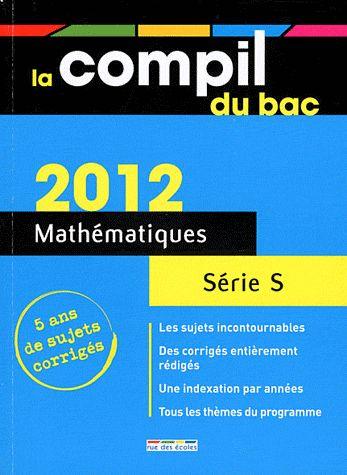 Compil Bac; Mathematiques ; Terminale S (Edition 2012)