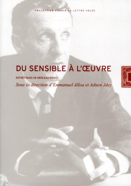 Du sensible à l'oeuvre ; esthétiques de Merleau-Ponty