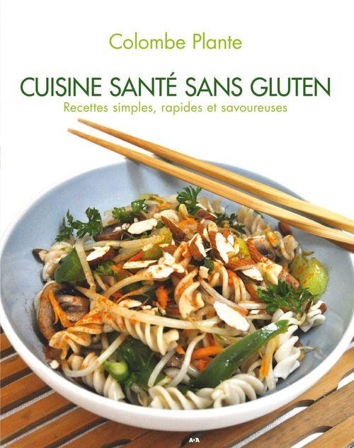Cuisine santé sans gluten ; recettes simples, rapides et savoureuses