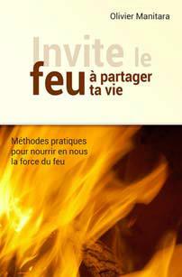 Invite le feu à partager ta vie ; méthodes pour nourrir en nous la force du feu