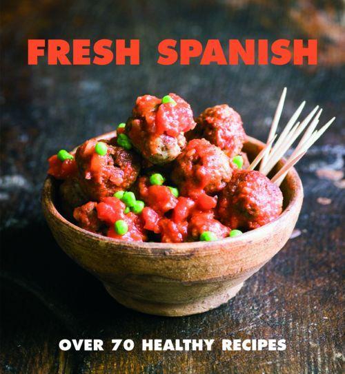 Fresh Spanish ; Over 70 Healthy Recipes