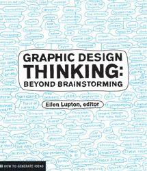 Graphic design : thinking ; beyond brainstorming