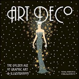 Art deco ; the golden age of graphic art and illustration