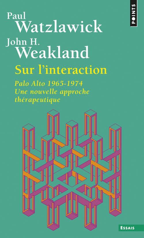 Sur l'interaction. palo alto 1965-1974, une nouvelle approche therapeutique