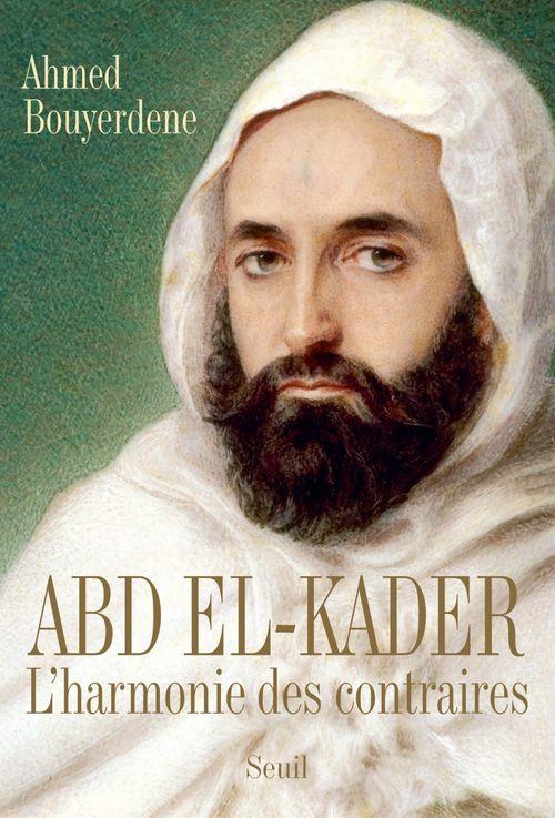 Abd El-Kader ; l'harmonie des contraires