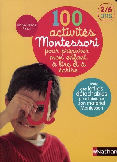 100 Activites Montessori Pour Preparer Mon Enfant A Lire Et A Ecrire ; 2/6 Ans